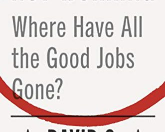 Not Working: Where Have All the Good Jobs Gone? – New on Our Bookshelf