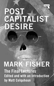 Postcapitalist Desire by Mark Fisher