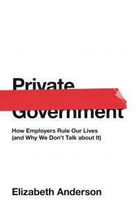 Private Government; How Employers Rule Our Lives