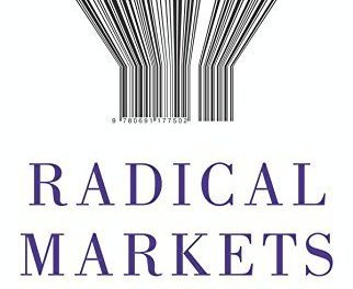 """New on Our Bookshelf: """"Radical Markets; Uprooting Capitalism and Democracy for a Just Society"""""""