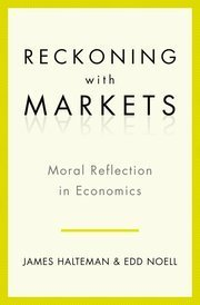 Reckoning with Markets; Moral Reflecion in Economics