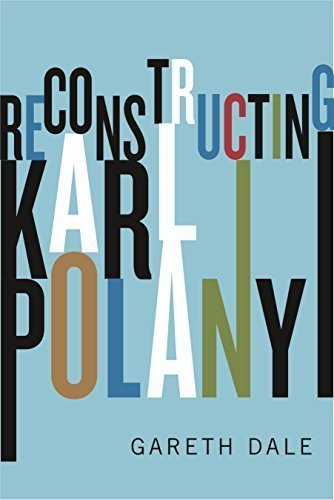 Reconstructing Karl Polanyi; Excavation and Critique