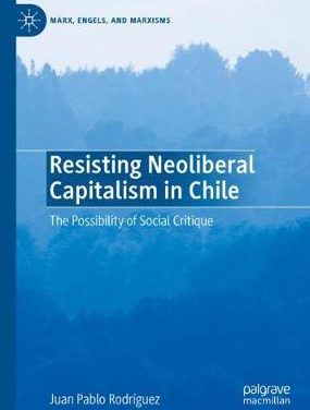 Resisting Neoliberal Capitalism in Chile: The Possibility of Social Critique