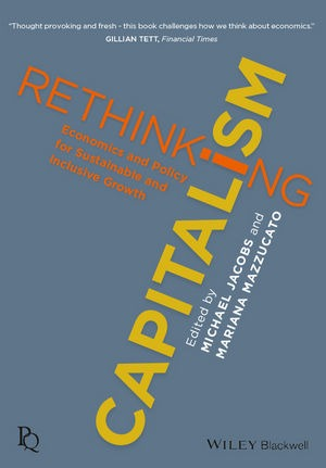 Rethinking Capitalism, edited by Jacobs & Mazzucato