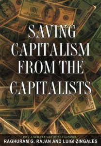 Saving Capitalism from the Capitalists, by Rajan and Zingales