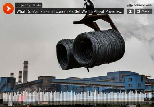 What Do Mainstream Economists Get Wrong About Poverty and Growth?