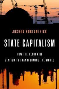'State Capitalism' by Joshua Kurlantzick