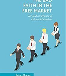 "New on Our Bookshelf: ""The Bad Faith in the Free Market; The Radical Promise of Existential Freedom"""
