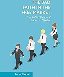 """New on Our Bookshelf: """"The Bad Faith in the Free Market; The Radical Promise of Existential Freedom"""""""