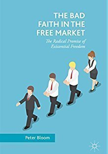 Book Cover: The Bad Faith in the Free Market; The Radical Promise of Existential Freedom (2018)