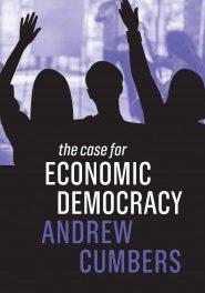 The Case for Economic Democracy (2020) – New on Our Bookshelf