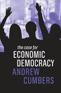 The Case for Economic Democracy by Andrew Cumbers