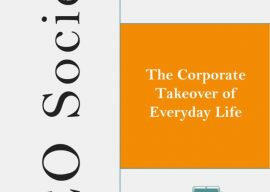 CEO Society; The Corporate Takeover of Everyday Life