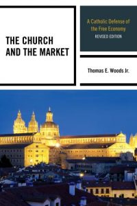 Book Cover: The Church and the Market; A Catholic Defense of the Free Economy (2005)