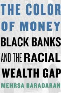 The Color of Money; Black Banks and the Racial Wealth Gap