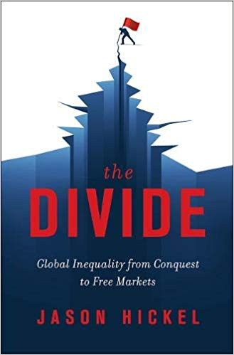 The Divide; Global Inequality from Conquests to Free Markets