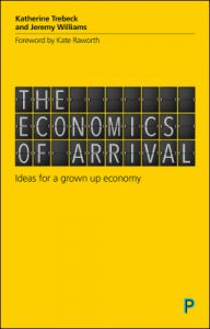 Boek Cover The Economics of Arrival; Ideas for a Grown-Up Economy (2019)