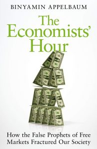The Economists' Hour; False Prophets, Free Markets and the Fracture of Society