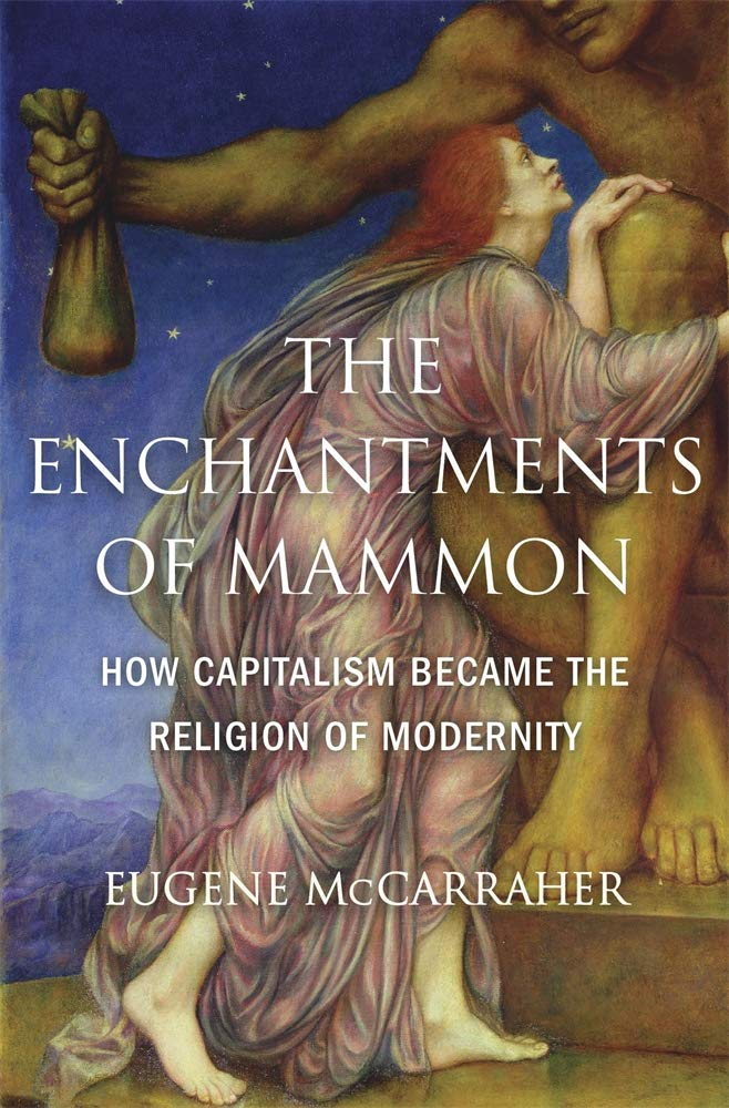 The Enchantments of Mammon; How Capitalism Became the Religion of Modernity