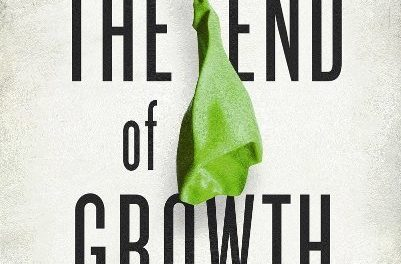 'The End of Growth: Adapting to Our New Economic Reality'