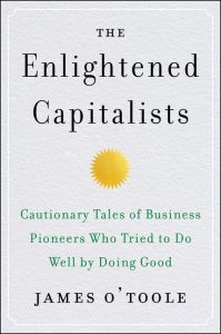 The Enlightened Capitalists; Cautionary Tales of Business Pioneers Who Tried to do Well by Doing Good