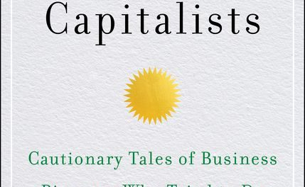 The Enlightened Capitalists; Cautionary Tales of Business Pioneers Who Tried to Do Well by Doing Good (2019) – New on Our Bookshelf