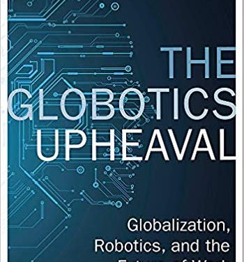 The Globotics Upheaval: Globalization, Robotics and the Future of Work