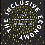The Inclusive Economy: How to Bring Wealth to America's Poor (2018) – New on Our Bookshelf