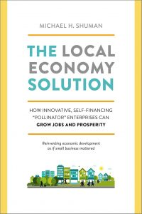Book Cover: The Local Economy Solution; How Innovative, Self-Financing ''Pollinator'' Enterprises Can Grow Jobs and Prosperity (2015)