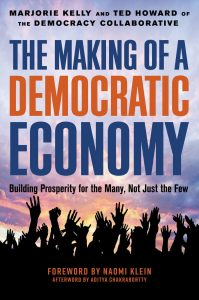 The Making of a Democratic Economy, by Marjorie Kelly and Ted Howard