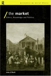The Market: Ethics, Knowledge and Politics