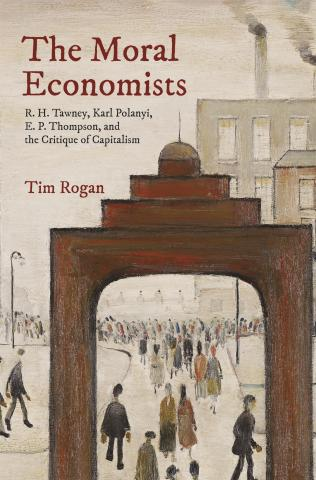 Cover of 'The Moral Economists' by Tim Rogan