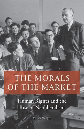 The Morals of the Market; Human Rights and the Rise of Neoliberalism