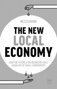 The New Local Economy: How the Future's Big Businesses Will Grow out of Small Communities