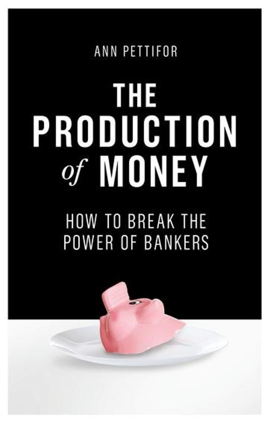 Book Cover: The Production of Money; How to Break the Power of Bankers (2017)
