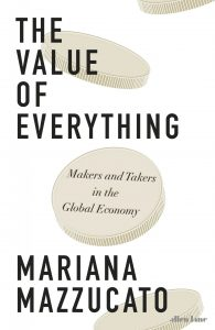 The Value of Everything; Makers and Takers in the Global Economy