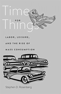 Time for Things: Labor, Leisure, and the Rise of Mass Consumption