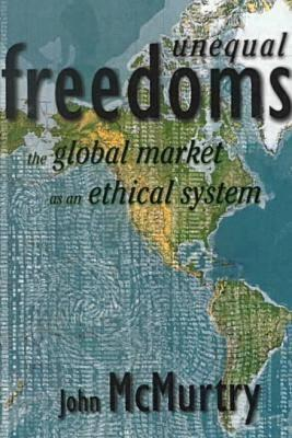 Cover of unequal freedoms: the global market as an ethical system