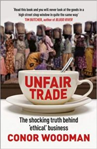 Unfair Trade; The Shocking Truth behind Ethical Business