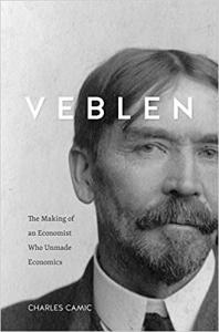 Veblen: The Making of an Economist Who Unmade Economics