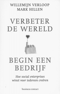 Verbeter de wereld, begin een bedrijf hoe social enterprises winst voor iedereen creeren