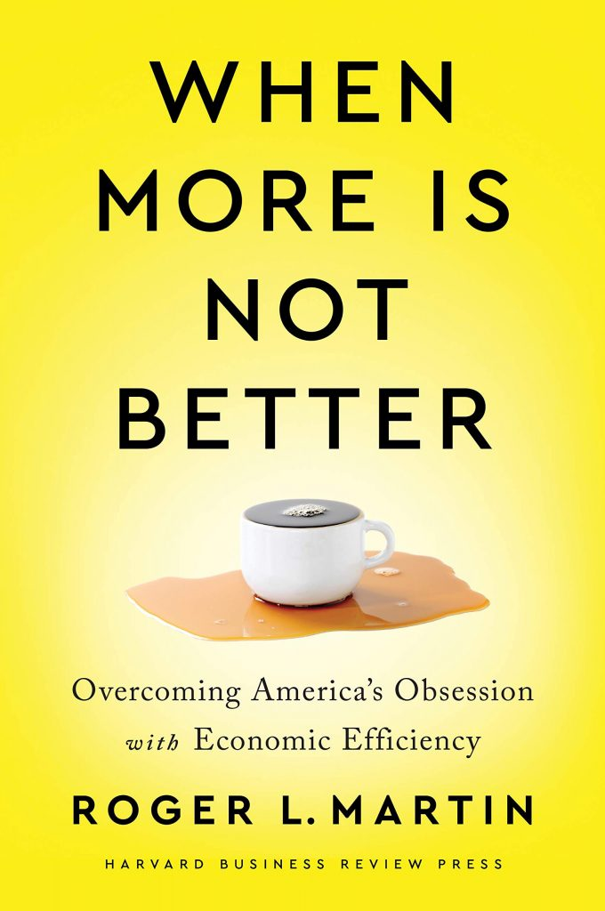 Book Cover: When More Is Not Better: Overcoming America's Obsession with Economic Efficiency (2020)