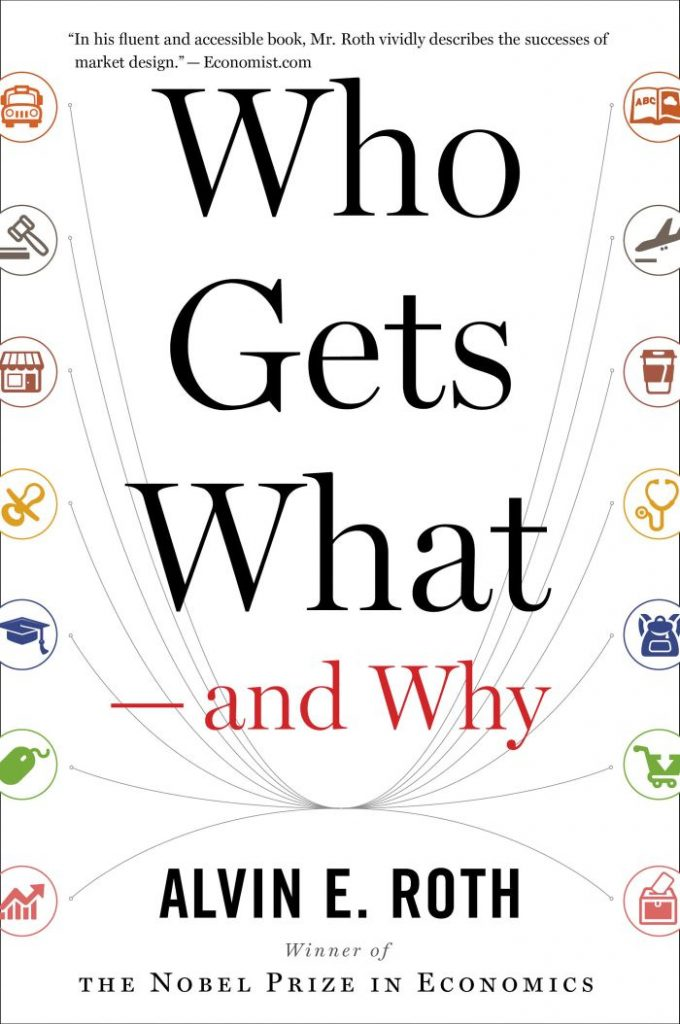Who Gets What and Why by Alvin Roth