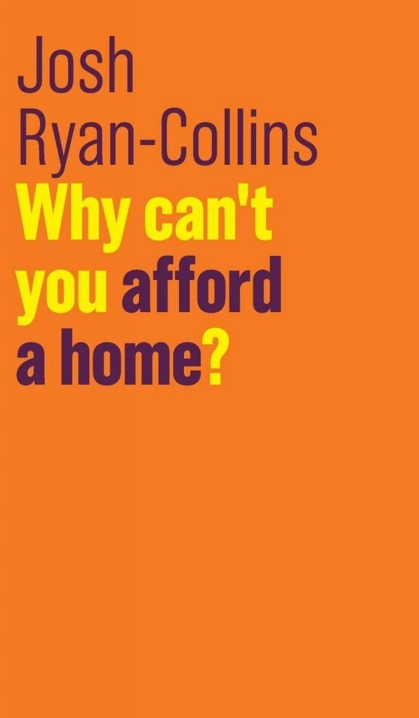 Why Can't You Afford a Home, by Josh Ryan-Collins