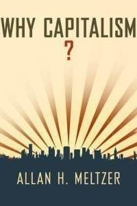 Why Capitalism? by Allan Meltzer