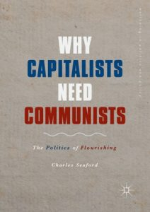 Boek Cover Why Capitalists Need Communists; The Politics of Flourishing (2019)