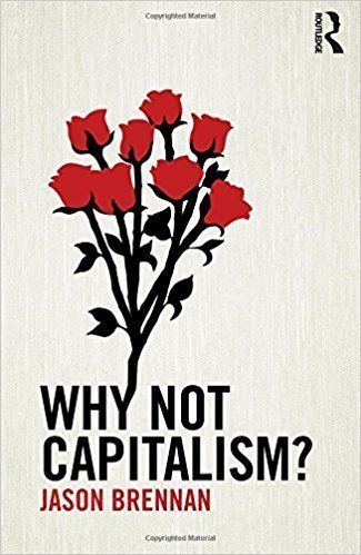 Why not Capitalism? by Jason Brennan